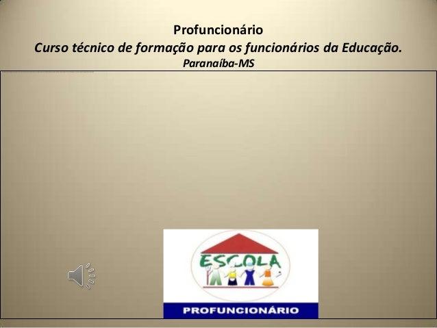 ProfuncionárioCurso técnico de formação para os funcionários da Educação.                       Paranaíba-MS