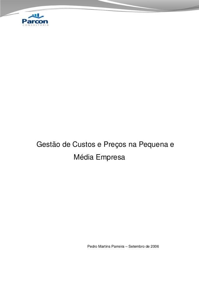 Gestão de Custos e Preços na Pequena e Média Empresa  Pedro Martins Parreira – Setembro de 2006