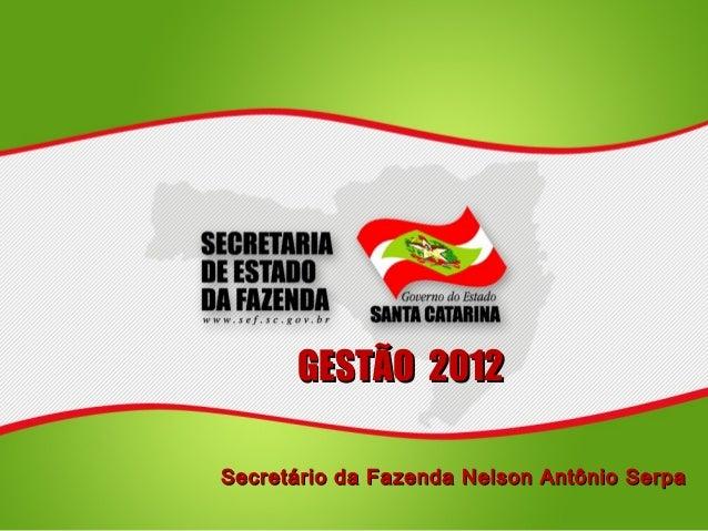 GESTÃO 2012Secretário da Fazenda Nelson Antônio Serpa