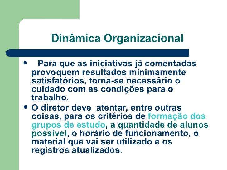 Dinâmica Organizacional <ul><li>  Para que as iniciativas já comentadas provoquem resultados minimamente satisfatórios, ...