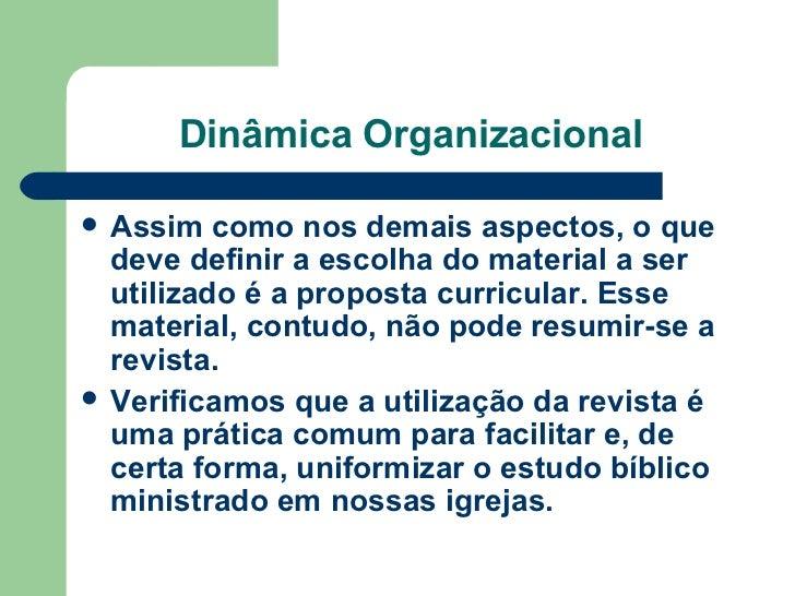 Dinâmica Organizacional <ul><li>Assim como nos demais aspectos, o que deve definir a escolha do material a ser utilizado é...