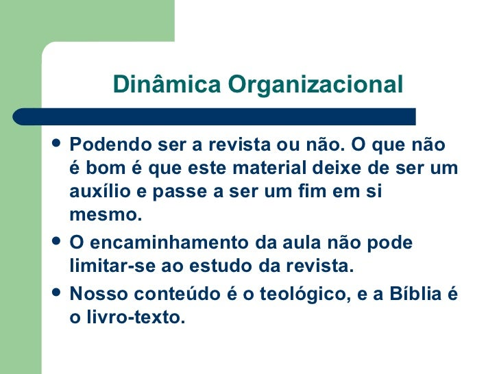 Dinâmica Organizacional <ul><li>Podendo ser a revista ou não. O que não é bom é que este material deixe de ser um auxílio ...