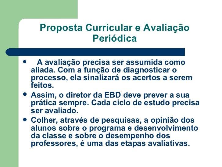 Proposta Curricular e Avaliação Periódica <ul><li>  A avaliação precisa ser assumida como aliada. Com a função de diagno...