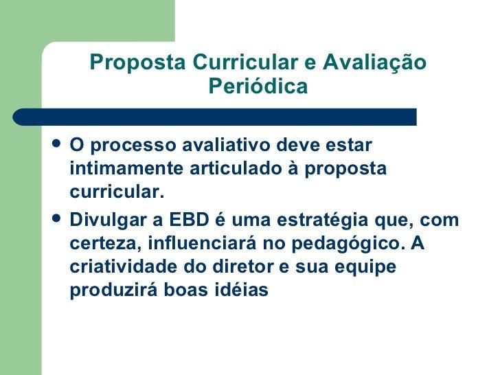 Proposta Curricular e Avaliação Periódica <ul><li>O processo avaliativo deve estar intimamente articulado à proposta curri...