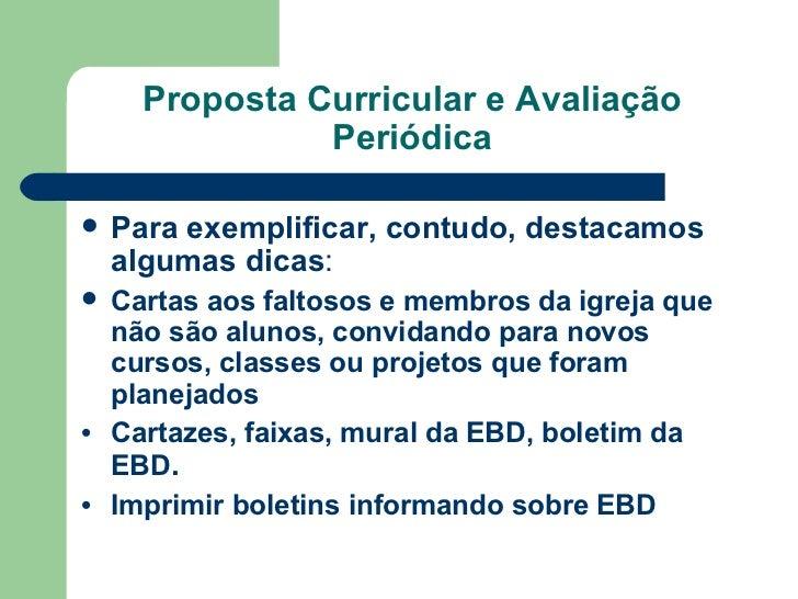 Proposta Curricular e Avaliação Periódica <ul><li>Para exemplificar, contudo, destacamos algumas dicas : </li></ul><ul><li...