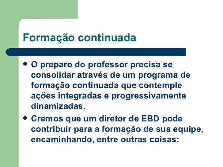 Formação continuada <ul><li>O preparo do professor precisa se consolidar através de um programa de formação continuada que...