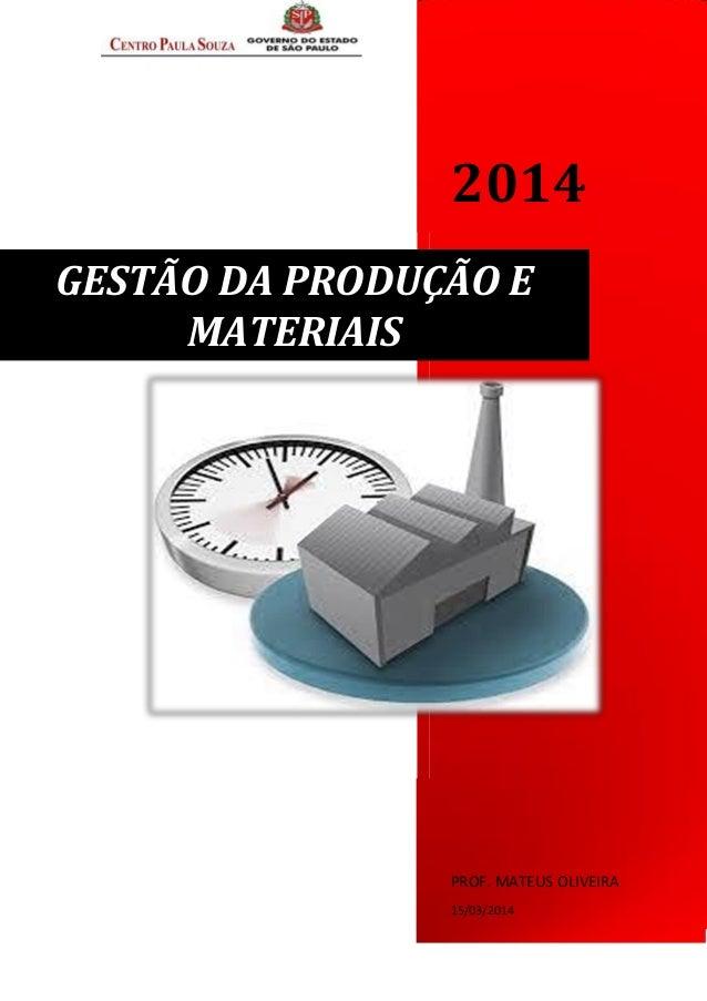 2014 PROF. MATEUS OLIVEIRA 15/03/2014 GESTÃO DA PRODUÇÃO E MATERIAIS