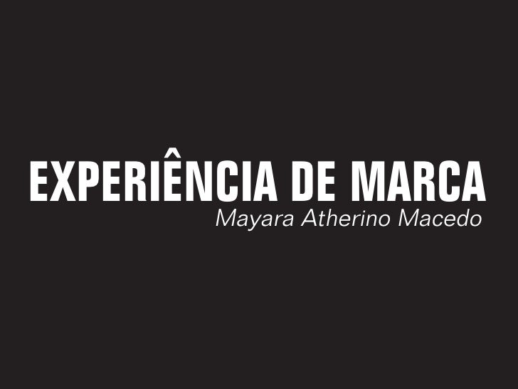EXPERIÊNCIA DE MARCA        Mayara Atherino Macedo