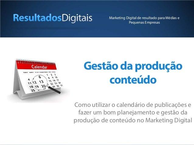 Gestãodaprodução conteúdo Como utilizar o calendário de publicações e fazer um bom planejamento e gestão da produção de co...