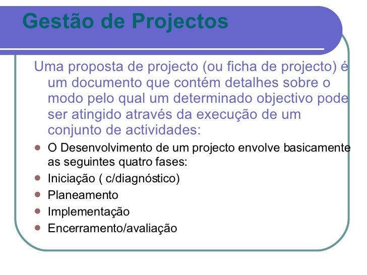 Gestão de Projectos <ul><li>Uma proposta de projecto (ou ficha de projecto) é um documento que contém detalhes sobre o mod...