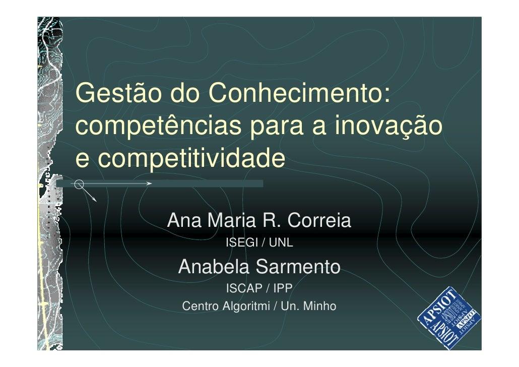 Gestão do Conhecimento: competências para a inovação e competitividade        Ana Maria R. Correia                ISEGI / ...