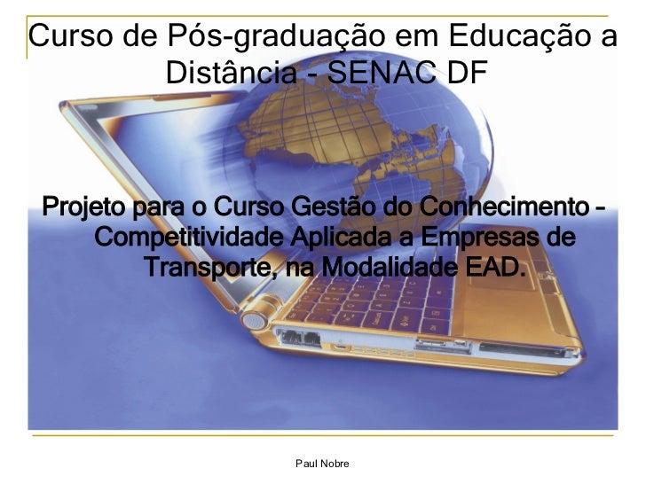 <ul><li>Projeto para o Curso Gestão do Conhecimento – Competitividade Aplicada a Empresas de Transporte, na Modalidade EAD...