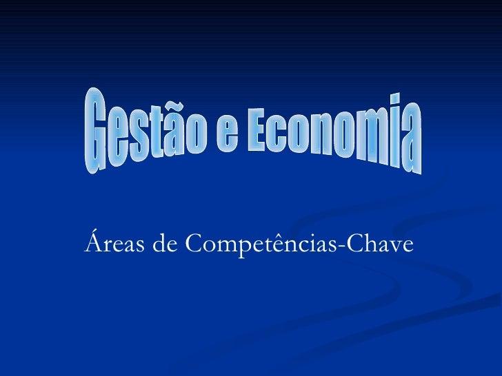 Áreas de Competências-Chave Gestão e Economia