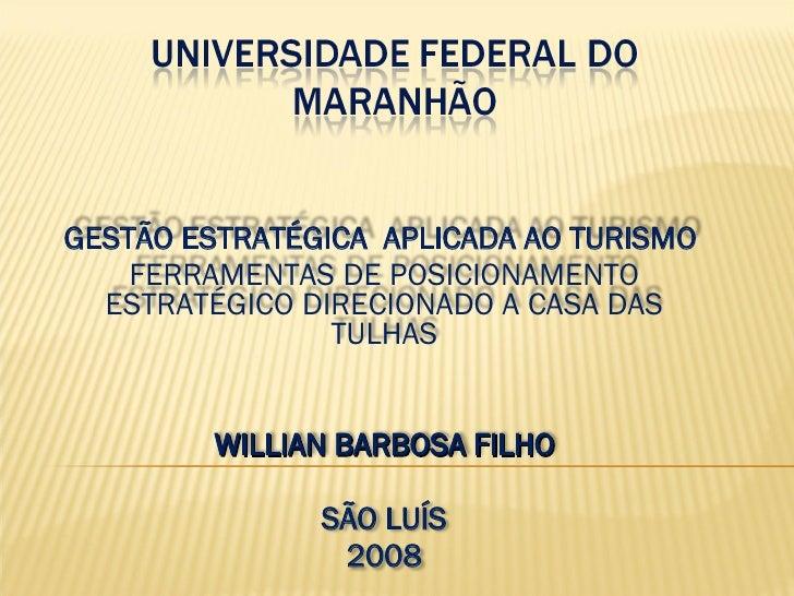 GESTÃO ESTRATÉGICA  APLICADA AO TURISMO  FERRAMENTAS DE POSICIONAMENTO ESTRATÉGICO DIRECIONADO A CASA DAS TULHAS WILLIAN B...