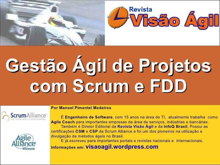 Gestão Ágil de Projetos   com Scrum e FDD      Por Manoel Pimentel Medeiros              É Engenheiro de Software, com 15 ...