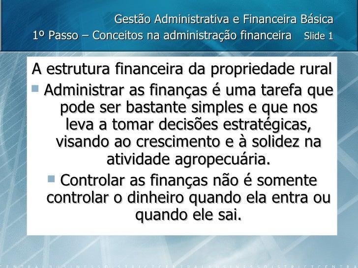 Gestão Administrativa e Financeira Básica 1º Passo – Conceitos na administração financeira  Slide 1 <ul><li>A estrutura fi...