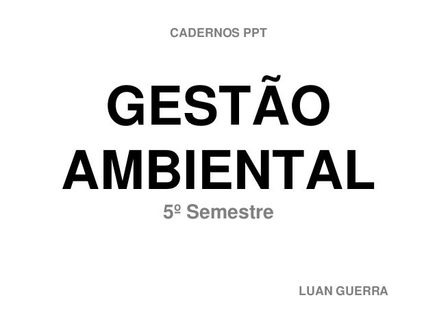 GESTÃOAMBIENTAL5º SemestreLUAN GUERRACADERNOS PPT