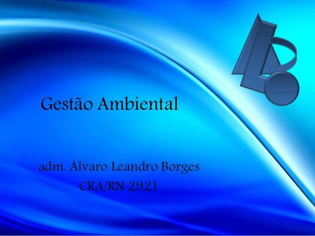 Gestão Ambiental adm. Álvaro Leandro Borges CRA/RN 2921