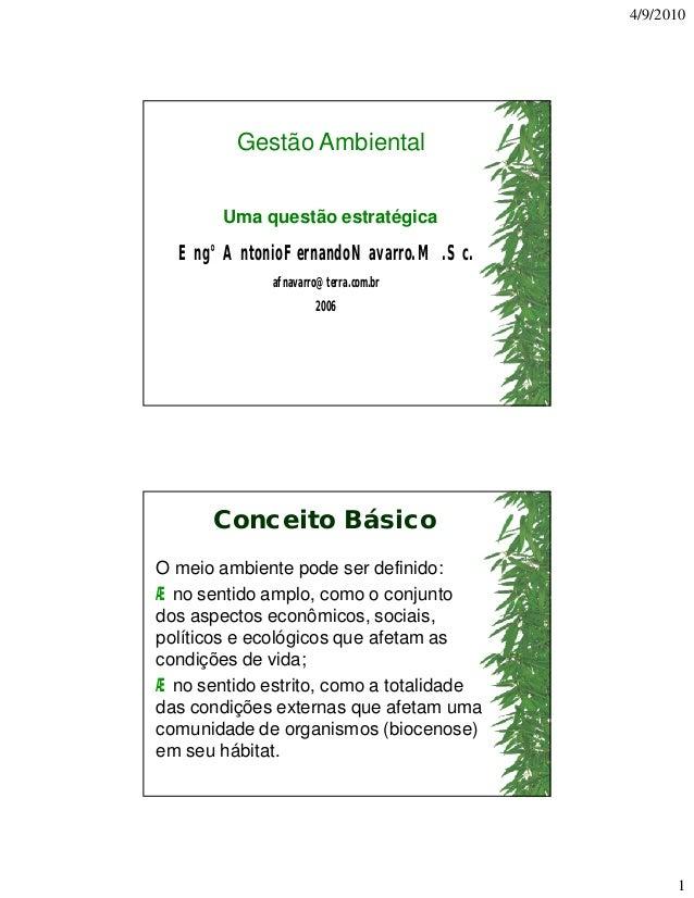 4/9/2010 1 Gestão Ambiental Uma questão estratégica Eng°AntonioFernandoNavarro.M.Sc. afnavarro@terra.com.br 2006 Conceito ...