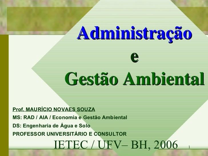 Administração e Gestão Ambiental Prof. MAURÍCIO NOVAES SOUZA MS: RAD / AIA / Economia e Gestão Ambiental DS: Engenharia de...