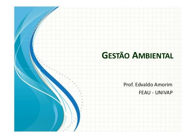 GESTÃO AMBIENTAL Prof. Edvaldo Amorim FEAU - UNIVAP