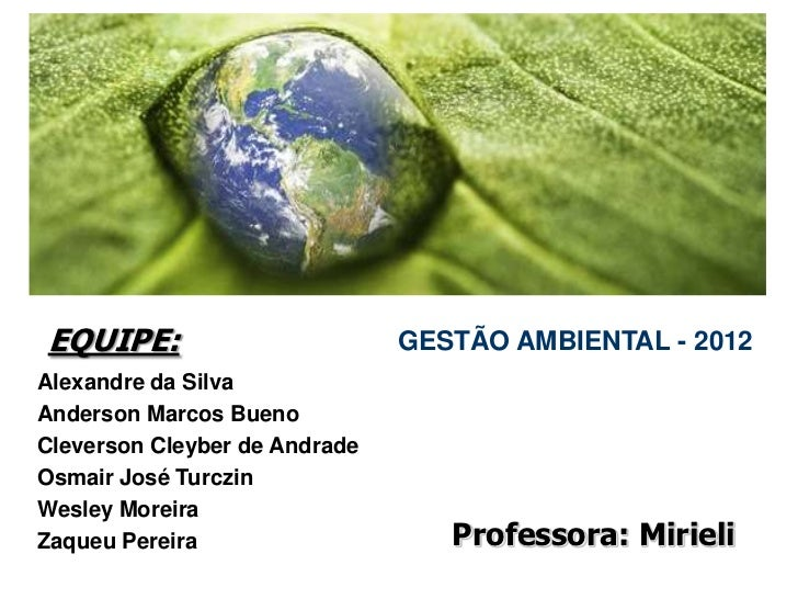 EQUIPE:                        GESTÃO AMBIENTAL - 2012Alexandre da SilvaAnderson Marcos BuenoCleverson Cleyber de AndradeO...