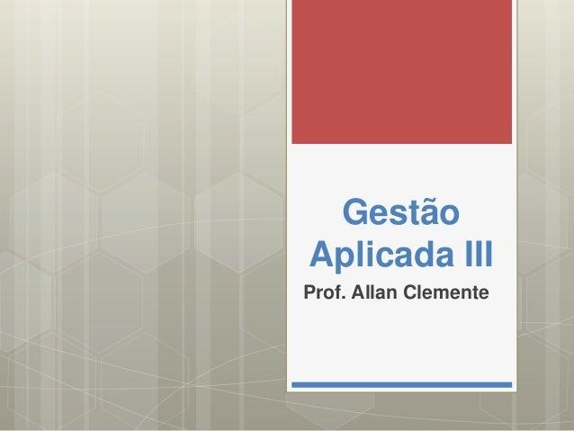 Gestão Aplicada III Prof. Allan Clemente