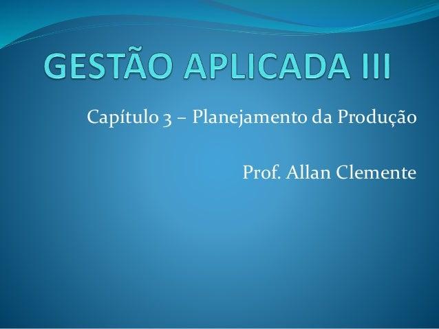 Capítulo 3 – Planejamento da Produção Prof. Allan Clemente