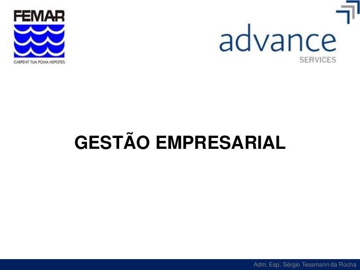 GESTÃO EMPRESARIAL               Adm. Esp. Sérgio Tessmann da Rocha