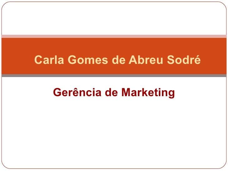 Carla Gomes de Abreu Sodré  Gerência de Marketing