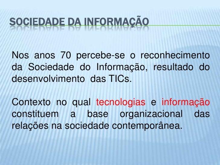 SOCIEDADE DA INFORMAÇÃONos anos 70 percebe-se o reconhecimentoda Sociedade do Informação, resultado dodesenvolvimento das ...