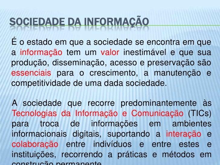 SOCIEDADE DA INFORMAÇÃOÉ o estado em que a sociedade se encontra em quea informação tem um valor inestimável e que suaprod...