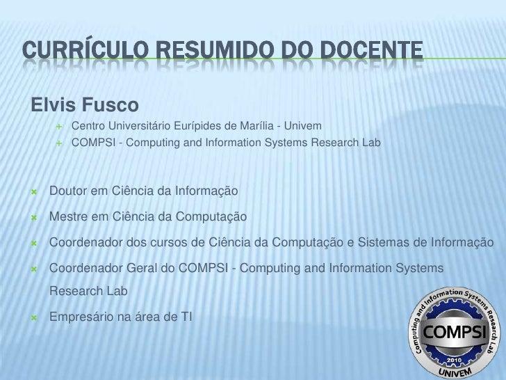CURRÍCULO RESUMIDO DO DOCENTEElvis Fusco        Centro Universitário Eurípides de Marília - Univem        COMPSI - Compu...
