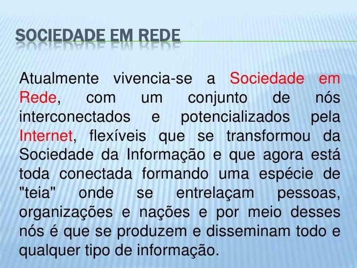SOCIEDADE EM REDEAtualmente vivencia-se a Sociedade emRede,     com     um    conjunto  de  nósinterconectados e potencial...