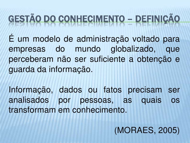GESTÃO DO CONHECIMENTO – DEFINIÇÃOÉ um modelo de administração voltado paraempresas do mundo globalizado, queperceberam nã...