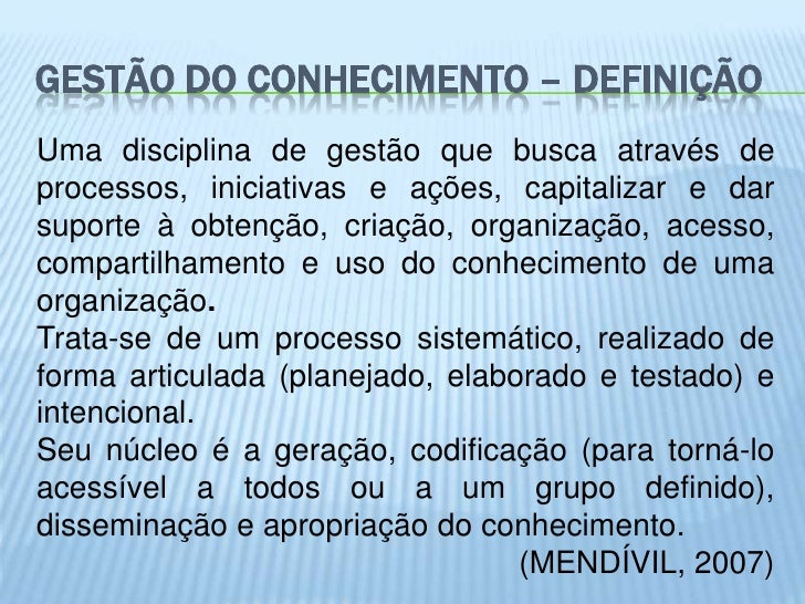 GESTÃO DO CONHECIMENTO – DEFINIÇÃOUma disciplina de gestão que busca através deprocessos, iniciativas e ações, capitalizar...