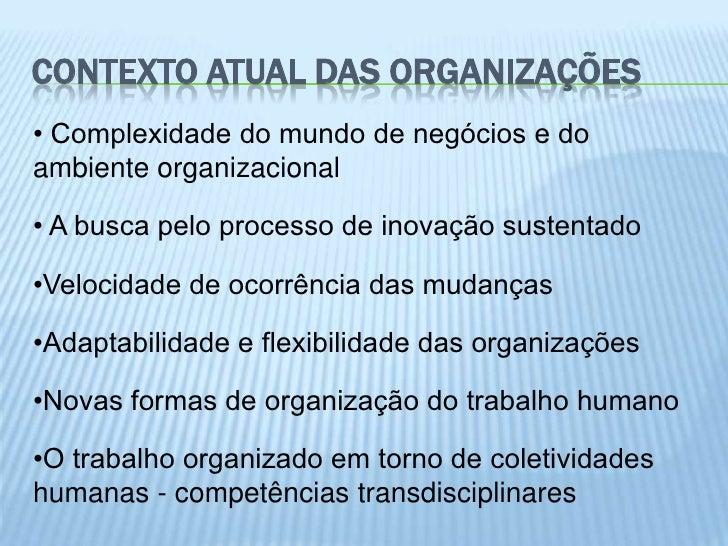 CONTEXTO ATUAL DAS ORGANIZAÇÕES• Complexidade do mundo de negócios e doambiente organizacional• A busca pelo processo de i...