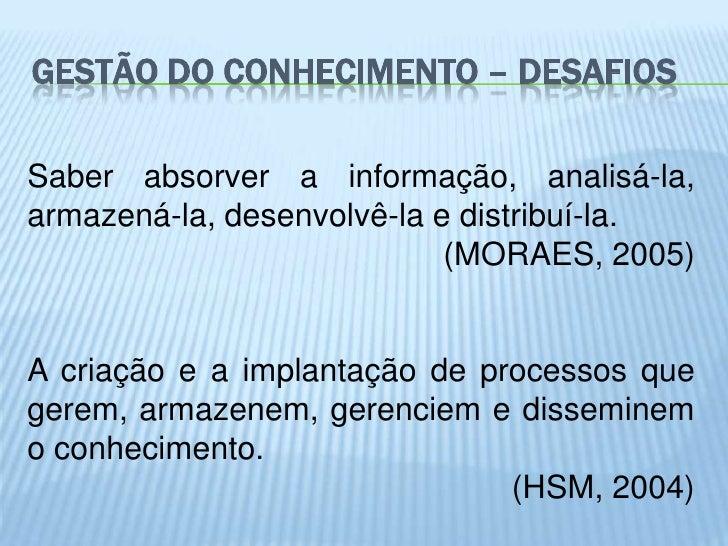GESTÃO DO CONHECIMENTO – DESAFIOSSaber absorver a informação, analisá-la,armazená-la, desenvolvê-la e distribuí-la.       ...