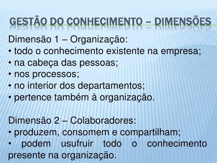 GESTÃO DO CONHECIMENTO – DIMENSÕESDimensão 1 – Organização:• todo o conhecimento existente na empresa;• na cabeça das pess...