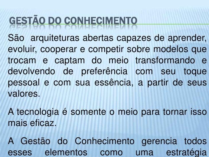 GESTÃO DO CONHECIMENTOSão arquiteturas abertas capazes de aprender,evoluir, cooperar e competir sobre modelos quetrocam e ...