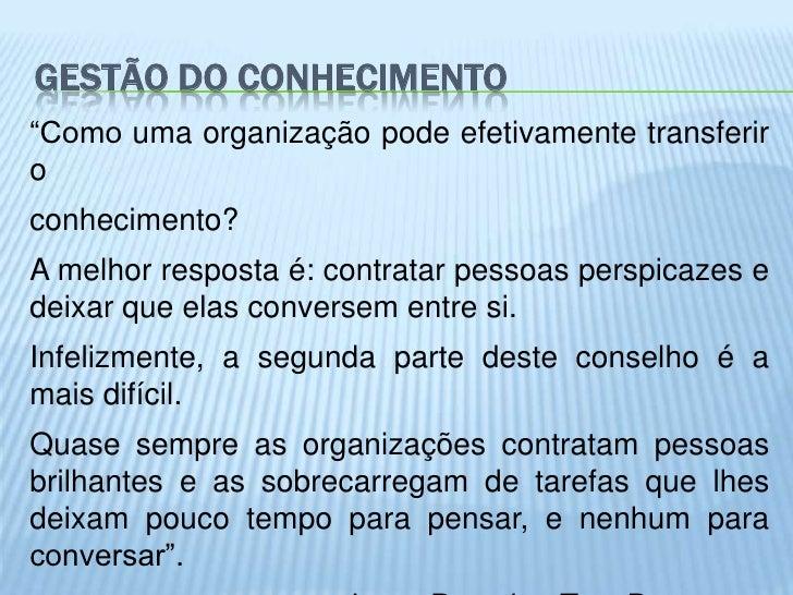 """GESTÃO DO CONHECIMENTO""""Como uma organização pode efetivamente transferiroconhecimento?A melhor resposta é: contratar pesso..."""
