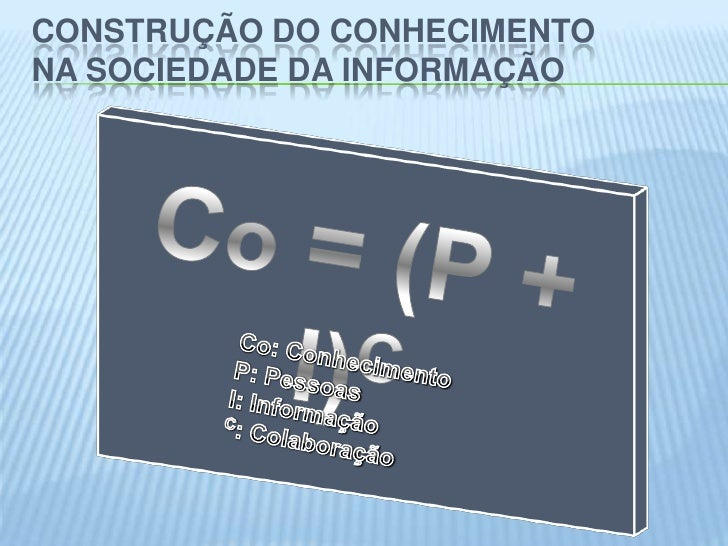CONSTRUÇÃO DO CONHECIMENTONA SOCIEDADE DA INFORMAÇÃO