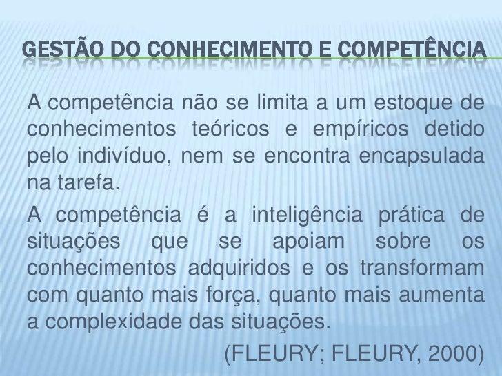 GESTÃO DO CONHECIMENTO E COMPETÊNCIAA competência não se limita a um estoque deconhecimentos teóricos e empíricos detidope...