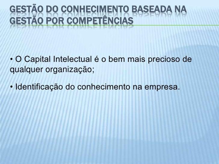 GESTÃO DO CONHECIMENTO BASEADA NAGESTÃO POR COMPETÊNCIAS• O Capital Intelectual é o bem mais precioso dequalquer organizaç...