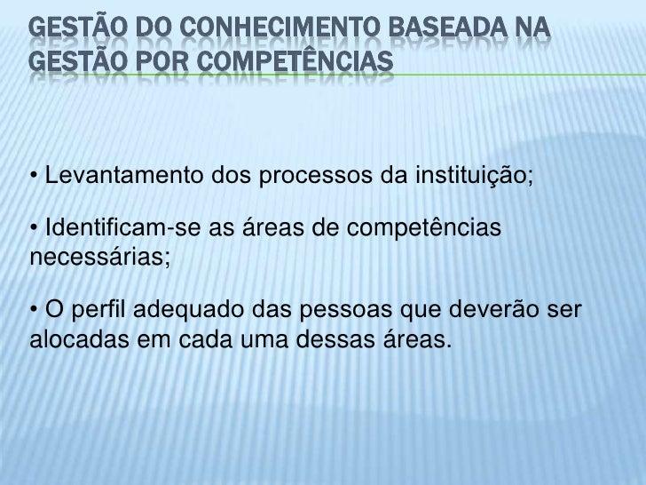 GESTÃO DO CONHECIMENTO BASEADA NAGESTÃO POR COMPETÊNCIAS• Levantamento dos processos da instituição;• Identificam-se as ár...