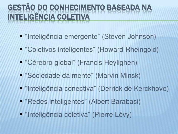 """GESTÃO DO CONHECIMENTO BASEADA NAINTELIGÊNCIA COLETIVA   """"Inteligência emergente"""" (Steven Johnson)   """"Coletivos intelige..."""