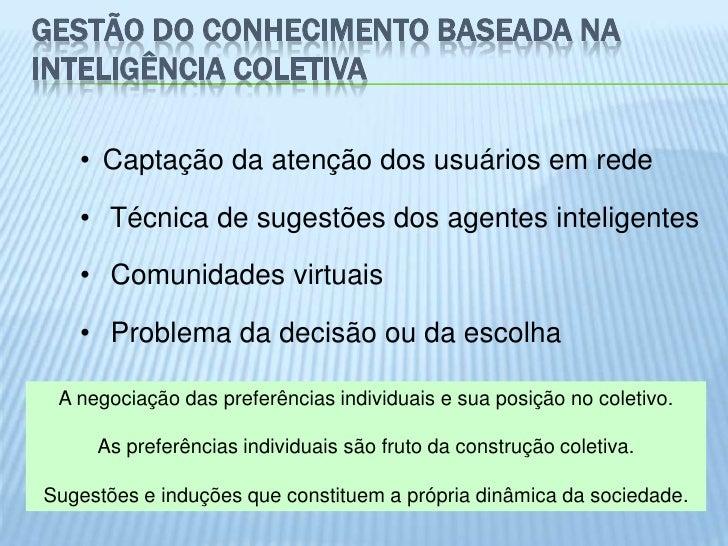 GESTÃO DO CONHECIMENTO BASEADA NAINTELIGÊNCIA COLETIVA   • Captação da atenção dos usuários em rede   • Técnica de sugestõ...