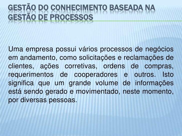 GESTÃO DO CONHECIMENTO BASEADA NAGESTÃO DE PROCESSOSUma empresa possui vários processos de negóciosem andamento, como soli...