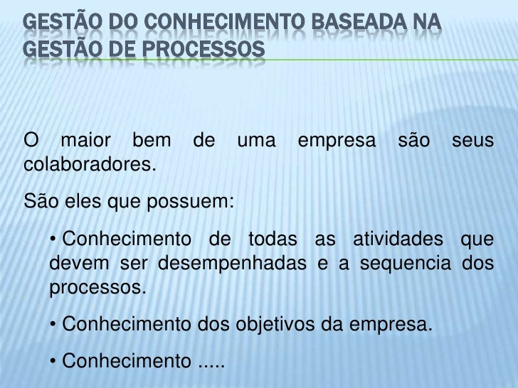 GESTÃO DO CONHECIMENTO BASEADA NAGESTÃO DE PROCESSOSO maior bem       de     uma   empresa   são   seuscolaboradores.São e...
