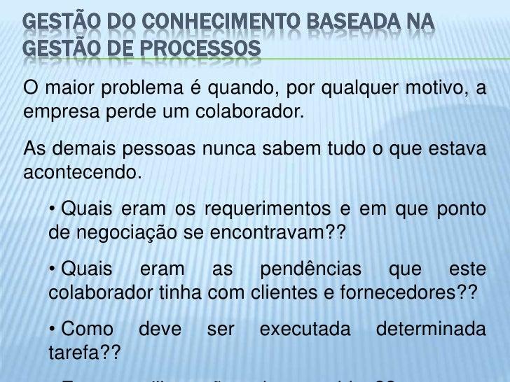 GESTÃO DO CONHECIMENTO BASEADA NAGESTÃO DE PROCESSOSO maior problema é quando, por qualquer motivo, aempresa perde um cola...